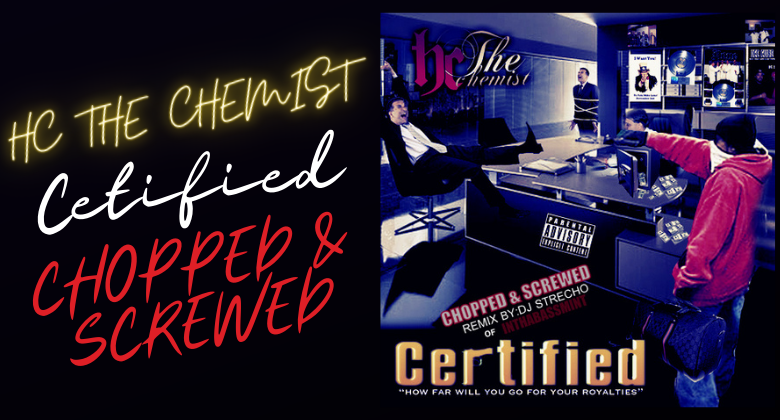 HC THE CHEMIST | CERTIFIED CHOPPED & SCREWED